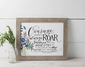 Courage Doesn't Always Roar Hand Lettered Print, Inspirational Wall Art, Courage Quote, Watercolor Floral Print, Brave Quote Print