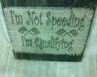 I'm Not Speeding,  I am Qualifying racing racecar rustic wood and burlap  frame handmade in USA