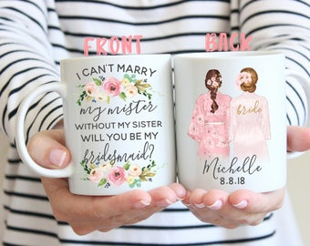 I Can't Marry My Mister Without My Sister Will You Be My Bridesmaid?Bridesmaid gift.Bridesmaid proposal.Maid Of Honor Gift.Bridesmaid Mug