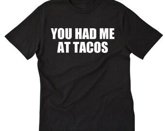 You Had Me At Tacos T-shirt Funny Taco Truck Taco Tuesday Tee Shirt