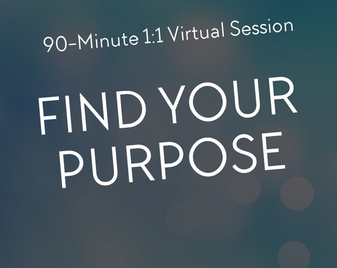 90-Minute FIND YOUR PURPOSE Virtual Session