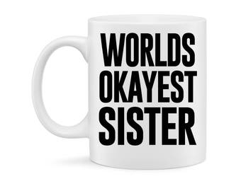 Funny Mug- Worlds Okayest Sister- Humor Coffee Mug- Funny gift, Office Mug Personalized for Office and Home
