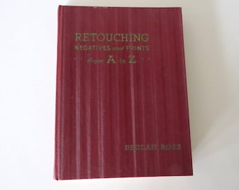 RETOUCHING NEGATIVES and Prints from A to Z, Antique Photography Book, Beulah Ross 1937 Sepia Tone, Optical Cover, Fomo