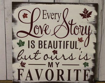 Every LOVE STORY is Beautiful Sign/Fall Leaves/Wedding Sign/Anniversary/Romantic Sign/Fall Wedding/Autumn/Fall Colors/Wood Sign