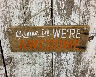 Open Sign Come In We're Awesome Sign Come In We are Awesome Open Sign Come in Sign Store Sign open signs wooden sign wood sign rustic #2898