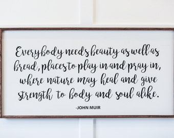 Everybody Needs Beauty - John Muir - Wood Sign