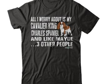 Funny Cavalier King Charles Spaniel T-shirt | All I worry about is my Cavalier