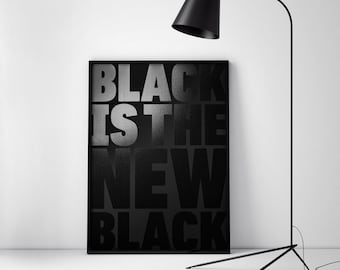 Black Is The New Black - Limited Edition Screen Print, Typography Poster, Wall Decoration.