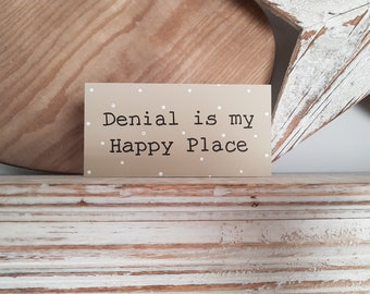Wooden Sign - Denial is my Happy Place - 15cm x 7.5cm