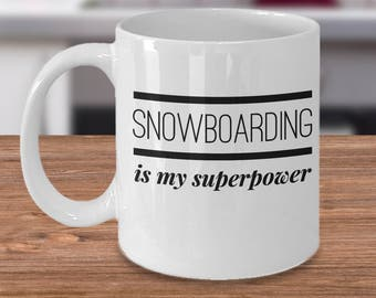 Snowboarding Mug - Snowboarding Gifts - Gift For Snowboarder - Snowboarder Coffee Cup - Snowboarding Is My Superpower