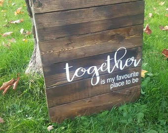 Together Is My Favourite Place To Be | Rustic Wood Sign | Made  in Canada