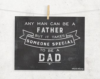 Any man can be a father Chalkboard Digital 8 x 10 Print - Father's Day Print - Instant Download