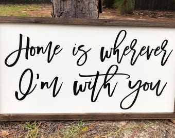 Home Is Wherever I Am With You, Framed SIgn, Farmhouse Sign, Custom Sign