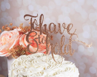 To Have and to Hold Cake Topper - Wedding Cake Topper - Bachelorette Party - Bridal Shower - Glitter Cake Topper - Handmade