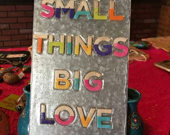 Small Things Big Love Sign