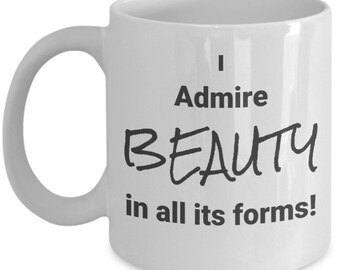 I Admire Beauty in all its Forms!