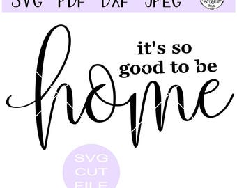 It's so good to be home SVG digital cut file for htv-vinyl-decal-diy-plotter-vinyl cutter-craft cutter- SVG - DXF & Jpeg formats
