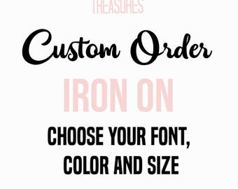 Iron On transfer, your text here, Custom decal, personalized iron on, Iron on decal, heat transfer, Your own design, custom heat transfer