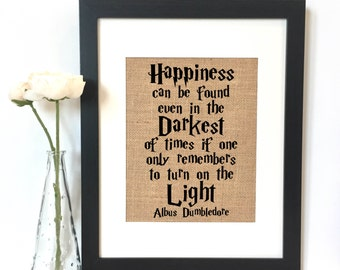 Happiness can be found in the even the darkest of times if one only remembers to turn on the light Albus Dumbledore Quote Burlap Print