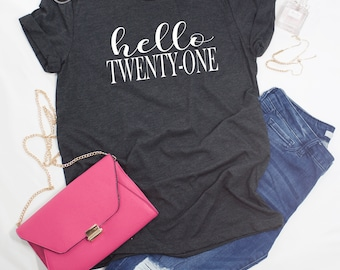 Twenty-One Birthday Tshirt, Twenty-One Shirt, Birthday Tshirt, Custom Birthday Tshirt, Custom Birthday Shirt, Birthday Gift, Gift for Her