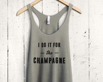 I Do It For The Champagne Tank Top, Funny Tank Top, Cute Womens Workout Tank, Racerback Tank Top, Womens Gym Shirt