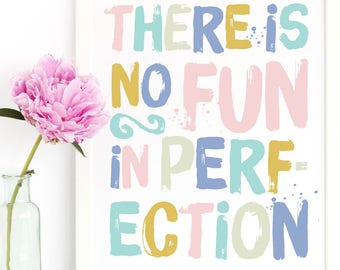 There is no fun in Perfection Art Print. Typographic Art. Inspirational Wall Art. Pastels, Black and White or Gold Silver Foil Wall Art