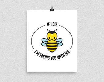If I Die, I'm Taking You With Me, Wall Art Print, Bumble Bee, Bee Allergy, Funny Quote, Yellow Jacket Wasp, Bee Keeper Gift, Entomologist