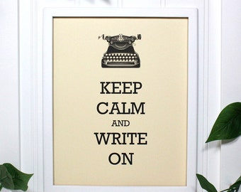 Writer Keep Calm Poster - 8 x 10 Art Print - Keep Calm and Write On - Shown in French Vanilla Matte
