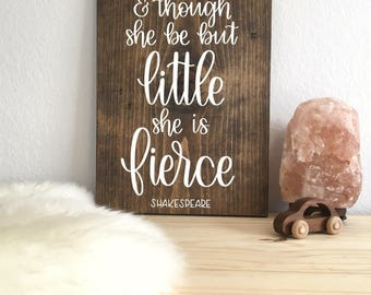 And Though She Be But Little She is Fierce   Shakespeare   Wood Sign