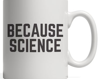 Because Science Mug - Scientist Popular As Gift For Geek Nerd Who Loves Physics, Chemistry And Biology Cause Of Facts And Scientific Data!