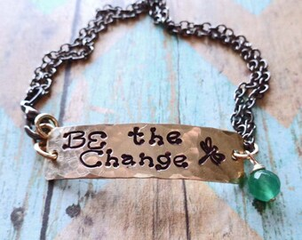 Be the Change Bracelet - Inspirational Jewelry- Mantra Jewelry- Change the World with Love-Be the Change You wish to see in the World- B65