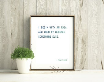 "Pablo Picasso Quote ""I begin with an idea"" 8x10 DOWNLOADABLE Print, Digital Download, Wall Decor, Picasso Quote, Poem, Poetry, Artist Quote"