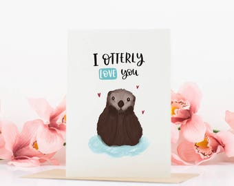 Love Card - I otterly love you card - valentines card - anniversary card