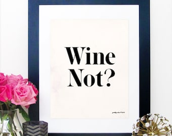 Wine Not? Print - Wino - Wine Art - Happy Hour - Bar Cart - Bar Sign - Kitchen Art - Cocktails