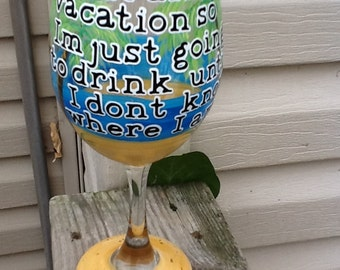 "New, ""I can't afford vacation so I'm just going to drink until I don't know where I am"", funny hand painted glass.....tropical motif"
