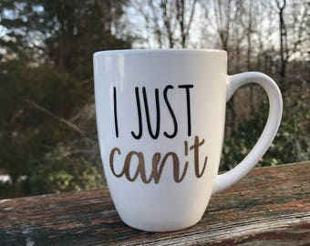 I Just Can't Mug, Personalized Mug, Best Friend Mug