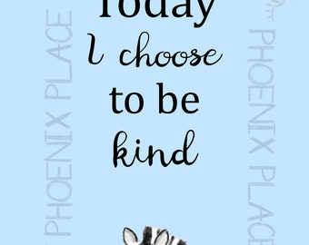 Today I Choose to be Kind print (digital download)