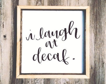 16x16 I Laugh At Decaf Wooden Sign Coffee Quotes Hand Lettered Hand Painted Rustic Wood Coffee Sign