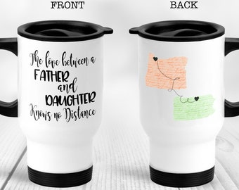 The Love Between a Father and Daughter (or Son) Knows no Distance State to State Mug Dad State Mug Travel Mug Dad Long Distance Mug