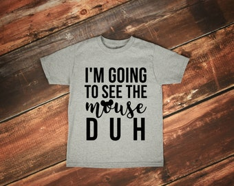 I'm Going To See The Mouse DUH Graphic Tee, Disney Shirt, Family Disney Shirts, Matching Disney Tees, Best Day Ever, Mickey Mouse, Toddler