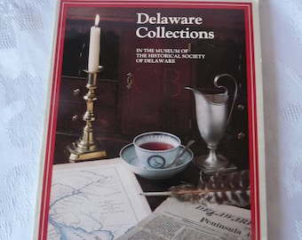DELAWARE COLLECTIONS  - In The Museum of the Historical Society of Delaware by Deborah Dependahl Waters - Copyright 1984