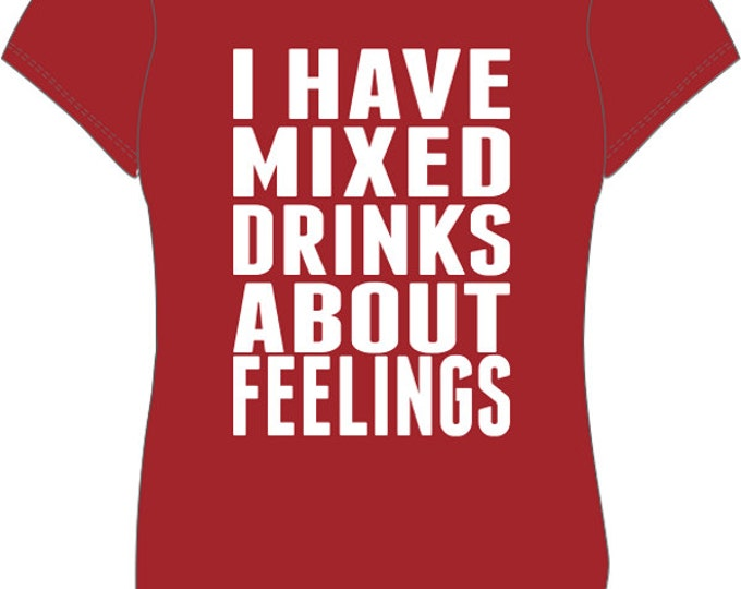I Have Mixed Drinks About Feelings- Women's T-Shirt (#36)
