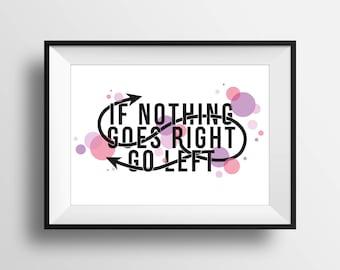 If Nothing Goes Right Go Left - Digital illustration print