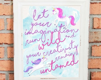 Unicorn Artwork - Let Your Imagination Run Wild and You Creativity Remain Untamed - Watercolors - Inspirational Quote for Girls - Wall Art