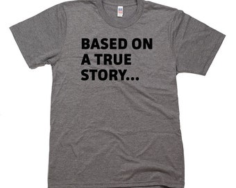 Based on a True Story Tee