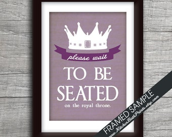 Please Wait to Be Seated on the royal throne - Art Print (Featured in Brushed Steel Color N with Grape Accent) Funny Bathroom Prints