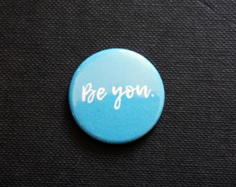 NEW ~ 'BE YOU' ~ Blue ~ Button Badge ~ 25mm ~ Self Designed ~ Hand Pressed