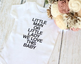 Little Man or Little Lady We Love This Baby  Infant Bodysuit- Gender Reveal Shirt prop decor