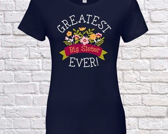 Greatest Big Sister Ever Since (Any Year), Big Sister Gift, Big Sister Birthday, Big Sister tshirt, Big Sister Gift Idea, Baby Shower,