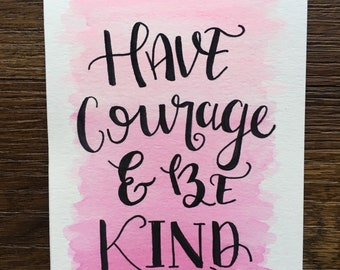 Have Courage and Be Kind - orignial watercolor 5x7